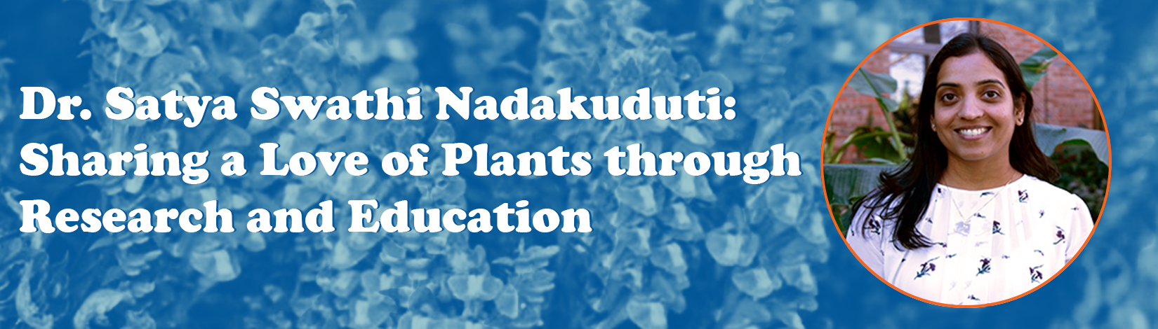 Dr. Satya Swathi Nadakuduti: Sharing a Love of Plants through Research and Education